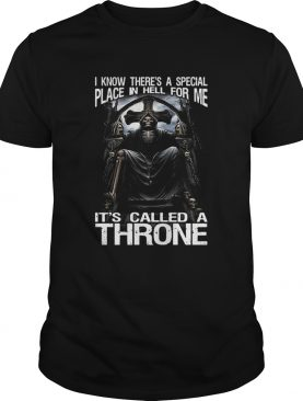 I Know Theres A Special Place In Hell For Me Its Called A Throne shirt