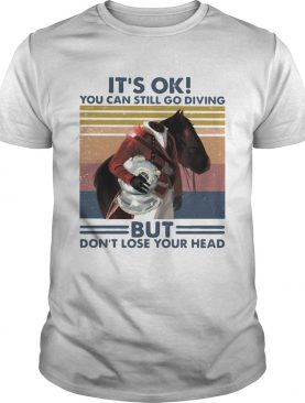 Its Ok You Can Still Go Diving But Dont Lose Your Head Vintage shirt