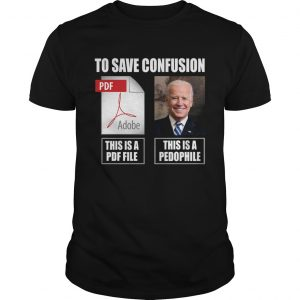 Joe Biden To Save Confusion This Is A PDF File This Is A Pedophile  Unisex