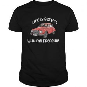 Life Is Better With My Frenchie  Unisex