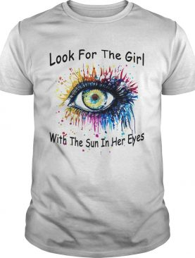 Look For The Girl With The Sun In Her Eyes shirt