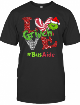 Love Grinch #Busaide Christmas T-Shirt