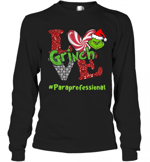 Love Grinch #Paraprofessional Christmas T-Shirt Long Sleeved T-shirt