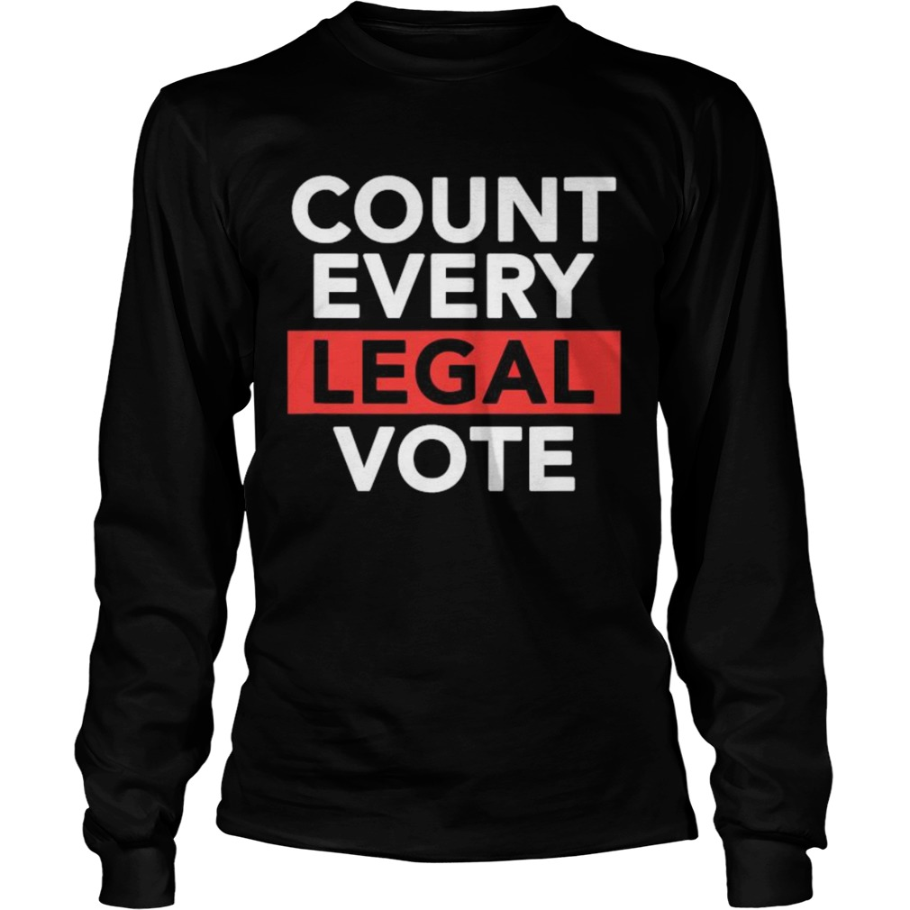 Love politics count every legal vote Long Sleeve