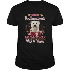 Never Underestimate An Old Woman With A Westie  Unisex