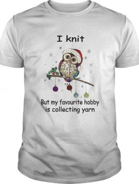 Owl i knit but my favorite hobby is collecting yarn shirt