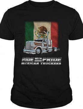 RIDE WITH PRIDE MEXICAN TRUCKERS shirt