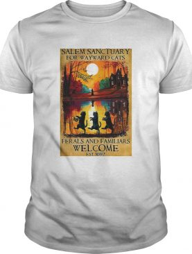 Salem Sanctuary For Wayward Cats Ferals And Familiars Welcome shirt