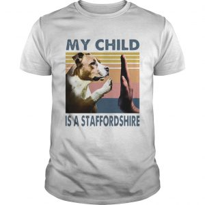 Staffordshire Bull Terrier My Child Is A Staffordshire Vintage  Unisex
