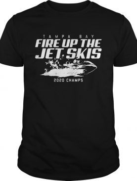 Tampa Bay Fire Up The Jet Skis 2020 Champs shirt