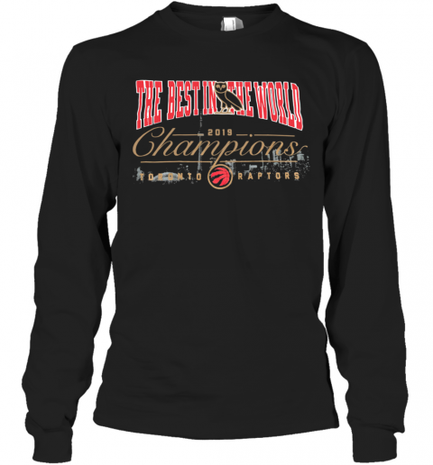 The Best In The World 2019 Champions Toronto Raptors T-Shirt Long Sleeved T-shirt