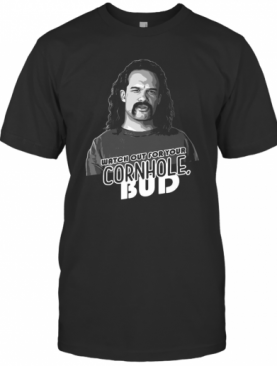 Watch Out For Your Cornhole Bud T-Shirt