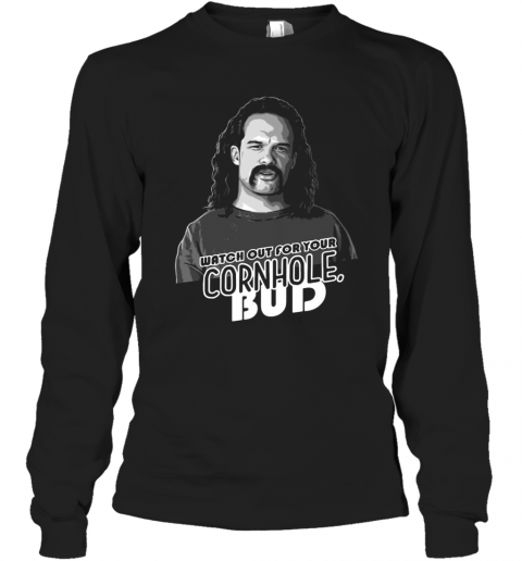 Watch Out For Your Cornhole Bud T-Shirt Long Sleeved T-shirt