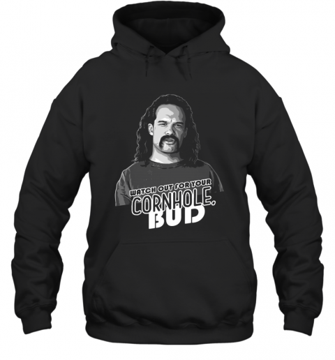 Watch Out For Your Cornhole Bud T-Shirt Unisex Hoodie