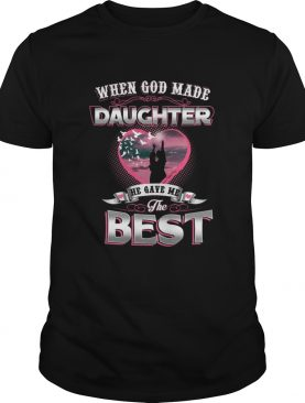 When God Made Daughter He Gave Me The Best shirt