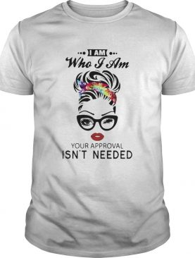 Women I Am Who I Am Your Approval Isnt Needed shirt