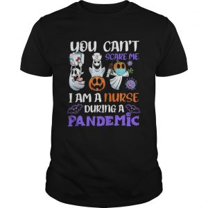 You Cant Scare Me I Am A Nurse During A Pandemic  Unisex