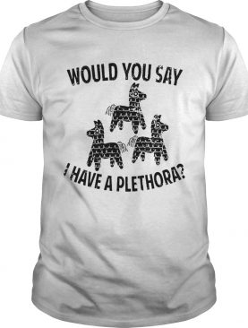 1606799410Would You Say I Have A Plethora Three Amigos shirt
