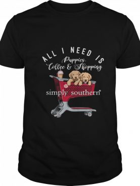 All I Need Is Puppies Coffee And Shopping Simply Southern shirt