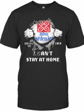 Blood Inside Me Hilton Garden Inn Covid 19 2020 I Cant Stay At Home T-Shirt