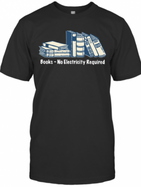 Books No Electricity Required T-Shirt