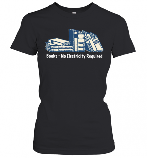 Books No Electricity Required T-Shirt Classic Women's T-shirt