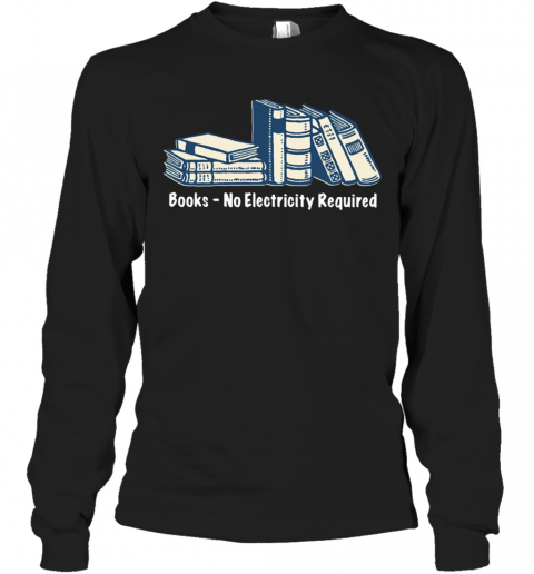 Books No Electricity Required T-Shirt Long Sleeved T-shirt