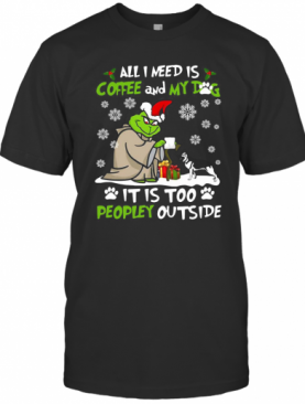Grinch Yoda All I Need Is Coffee And My Dog It Is Too Peopley Outside Christmas T-Shirt