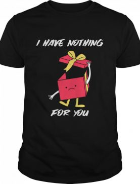 I Have Nothing For You Merry Christmas Funny Gift Funny Merry Christmas shirt