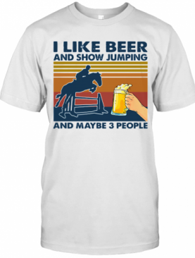 I Like Beer And Show Jumping And Maybe 3 People Vintage Retro T-Shirt