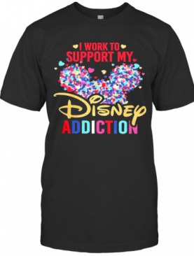 I Work To Support My Disney Addiction Mickey Hearts T-Shirt
