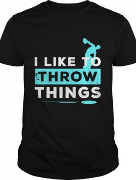 Like To Throw Things Track Field Discus Athlete shirt