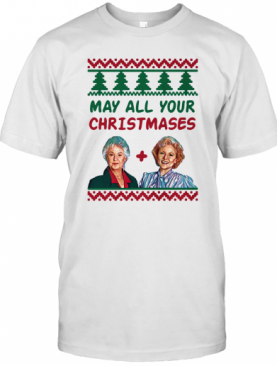 May All Your Christmases The Golden Girls Xmas T-Shirt