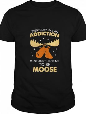 Reindeer everybody has an addiction mine just happens to be moose shirt