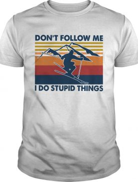 Skiing Dont Follow Me I Do Stupid Things Vintage shirt