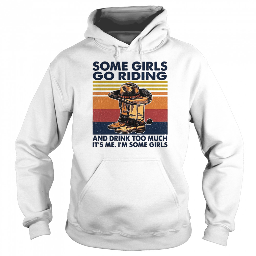 Some Girls Go Riding And Drink Too Much It's Me I'm Some Girls Vintage Unisex Hoodie