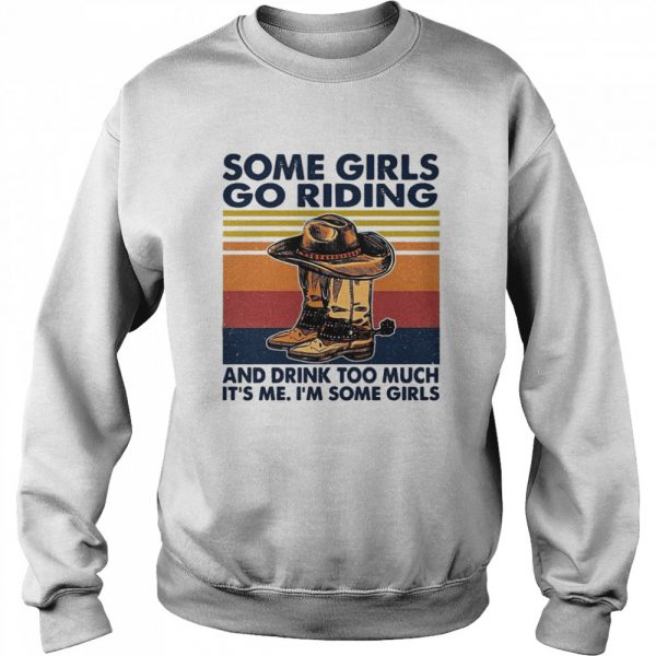 Some Girls Go Riding And Drink Too Much It's Me I'm Some Girls Vintage  Unisex Sweatshirt
