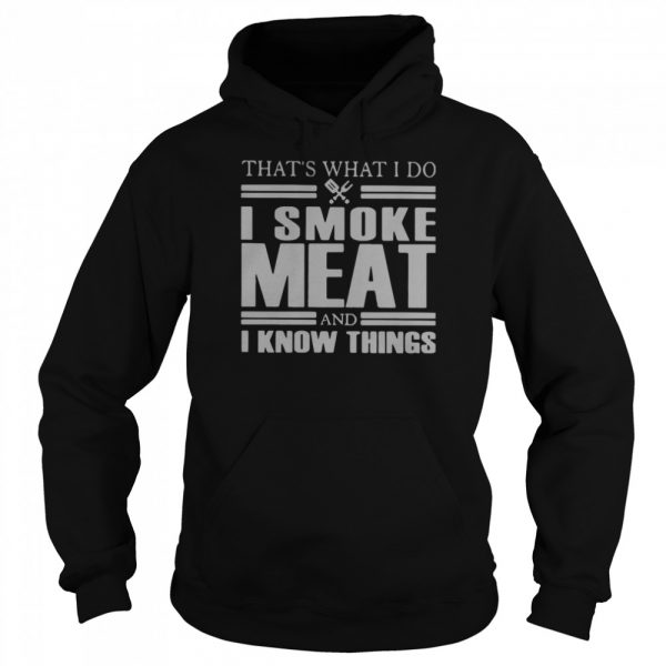 That's What I Do I Smoke Meat And I Know Things  Unisex Hoodie