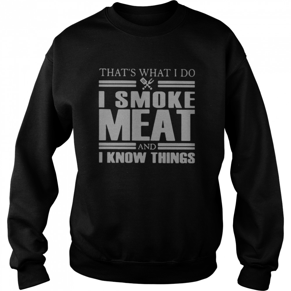 That's What I Do I Smoke Meat And I Know Things Unisex Sweatshirt
