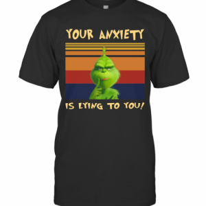 The Grinch Your Anxiety Is Lying To You Vintage Retro T-Shirt Classic Men's T-shirt