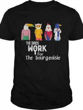 The birds work for the bourgeoisie Virale shirt