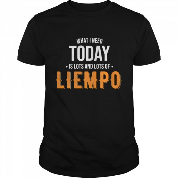 What I Need Today Is Lots Of Liempo  Classic Men's T-shirt