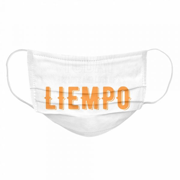 What I Need Today Is Lots Of Liempo  Cloth Face Mask