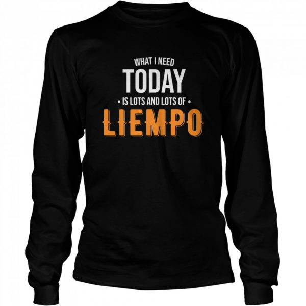 What I Need Today Is Lots Of Liempo  Long Sleeved T-shirt