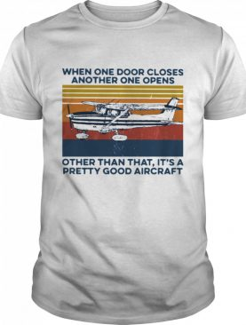 When One Door Closes Another One Opens Other Than That It's A Pretty Good Aircraft Vintage shirt