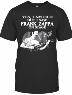 Yes I Am Old But I Saw Frank Zappa On Stage Siganture T-Shirt
