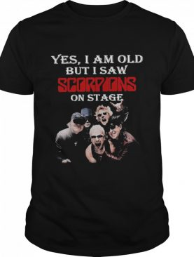 Yes I Am Old But I Saw Scorpions On Stage shirt