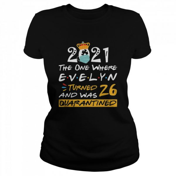 2021 the one where Evelyn Turned and was 26 quarantined  Classic Women's T-shirt