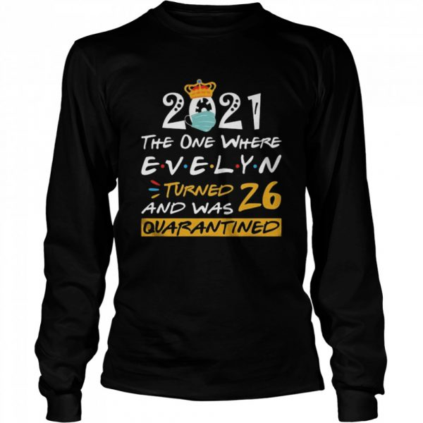 2021 the one where Evelyn Turned and was 26 quarantined  Long Sleeved T-shirt