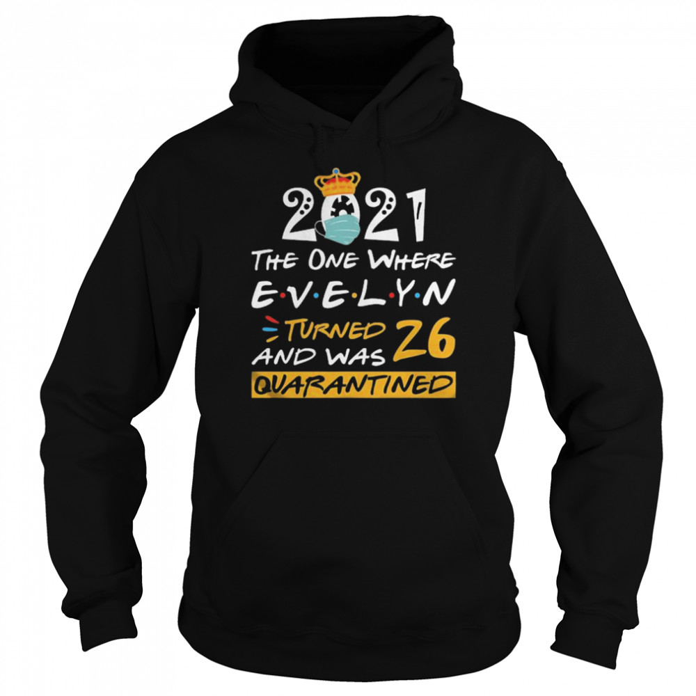 2021 the one where Evelyn Turned and was 26 quarantined Unisex Hoodie